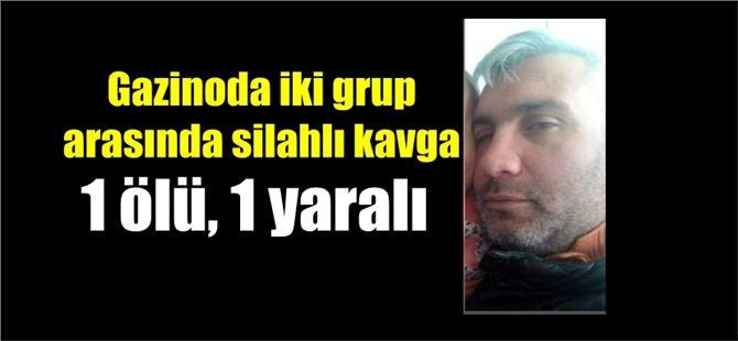Gazinoda silahlı kavga: 1 ölü, 1 yaralı