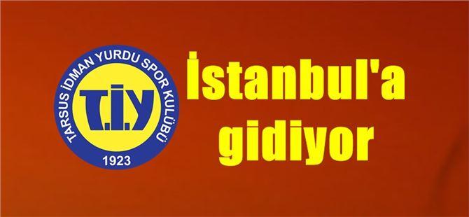 Tarsus İstanbul'a gidiyor