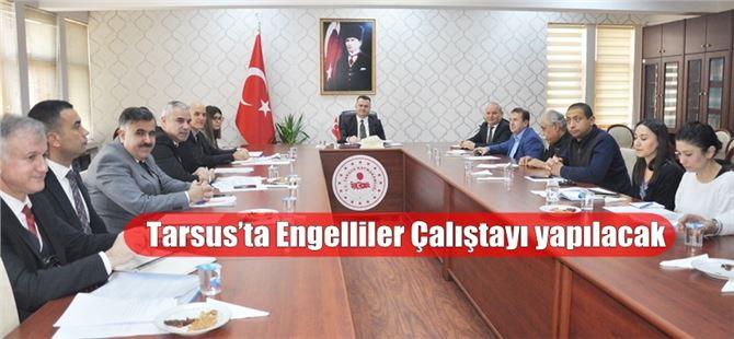 Tarsus'ta Engelliler Çalıştayı yapılacak