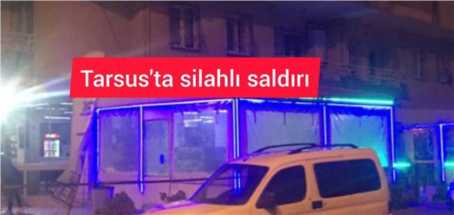Tarsus'ta bir kafeye silahlı saldırı