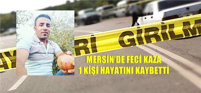 Mersin'deki feci kaza, genç adamı hayattan kopardı