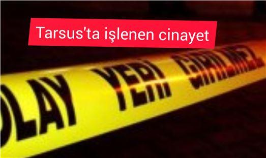 Tarsus'ta işlenen cinayetin şüphelisi yakalandı
