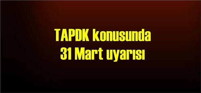 TAPDK konusunda 31 Mart uyarısı