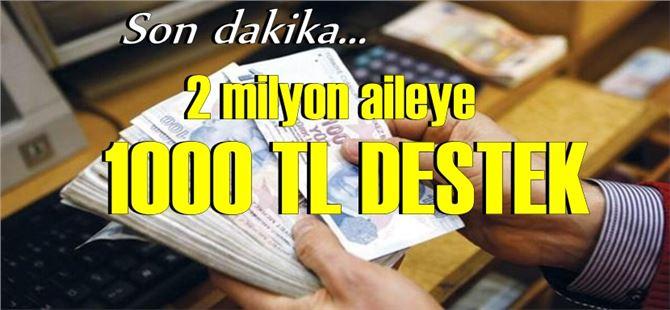 2 milyon aileye 1000 lira destek verilecek