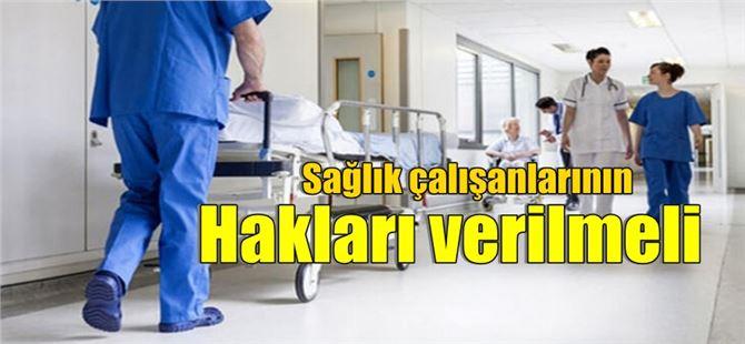 """Şimşek: """"Sağlık çalışanlarının hakları verilmeli"""""""