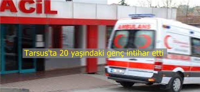 Tarsus'ta 20 yaşındaki genç intihar etti