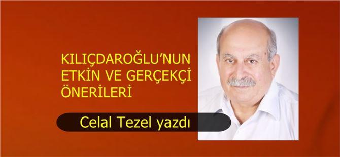 """Celal Tezel yazdı, """"Kılıçdaroğlu'nun etkin ve gerçekçi önerileri"""""""