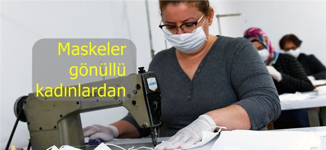 Kadınlar,  vatandaşlara ve saha personeline dağıtmak üzere 100 bin maske üretecek