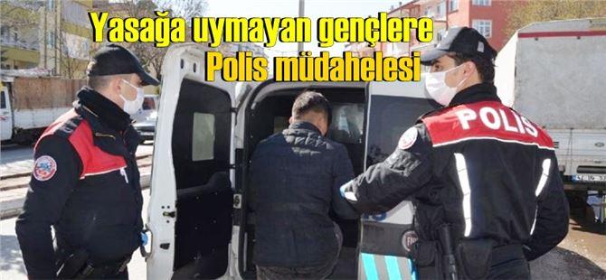 Yasağa uymayan 20 yaş altı gençleri polis yakaladı
