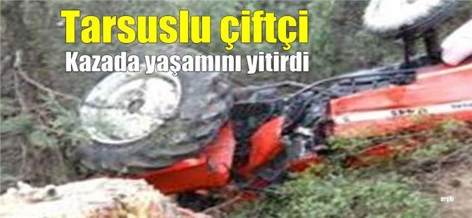 Devrilen traktörün altında kalan Tarsuslu çiftçi yaşamını yitirdi