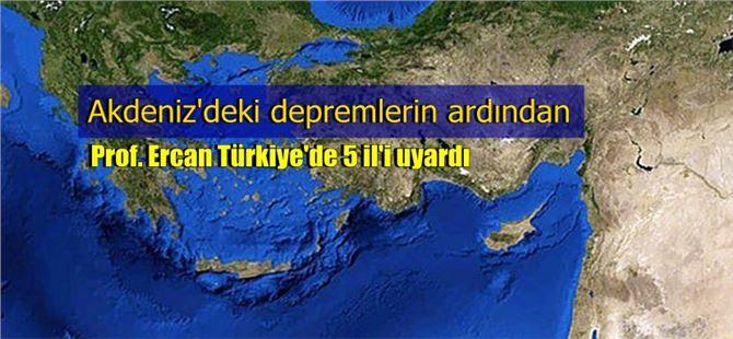 Akdeniz'de 6.4'lük depremden sonra Profesör Ercan, 5 il'i uyardı!