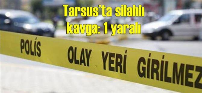 Tarsus'ta silahlı kavga: 1 yaralı
