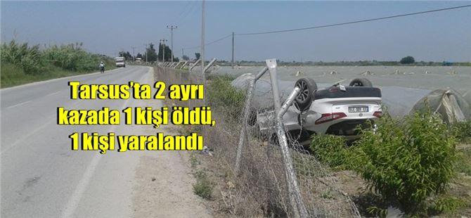 Tarsus'ta 2 ayrı kazada 1 kişi öldü, 1 kişi yaralandı