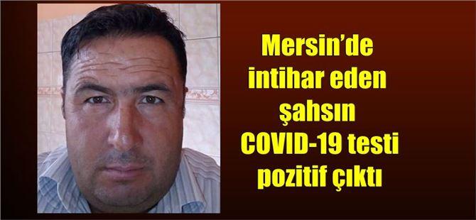 Mersin'de intihar eden şahsın COVID-19 testi pozitif çıktı