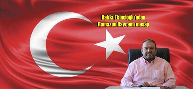Hakkı Ekincioğlu'ndan Ramazan Bayramı mesajı