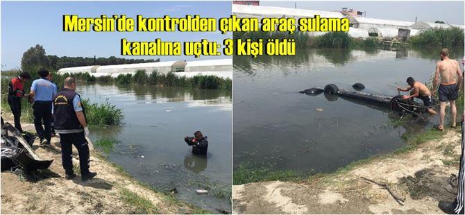 Mersin'de kontrolden çıkan araç sulama kanalına uçtu: 3 kişi öldü