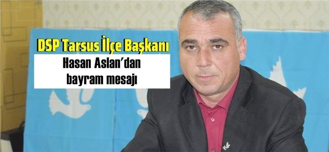 DSP İlçe Başkanı Hasan Aslan'dan bayram mesajı