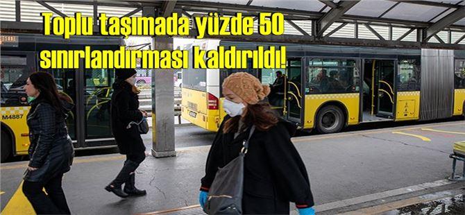 Toplu taşımada yüzde 50 sınırlandırması kaldırıldı!