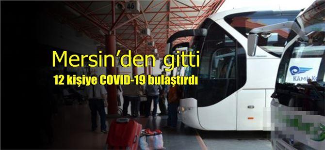 Mersin'den gitti; 12 kişiye COVID-19 bulaştırdı