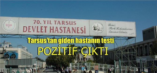 """Tarsus'tan Mersin'e giden hastanın COVID-19 testi """"pozitif"""" çıktı"""