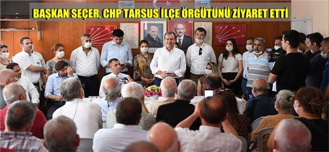 Vahap Seçer, CHP Tarsus İlçe Örgütünü Ziyaret Etti