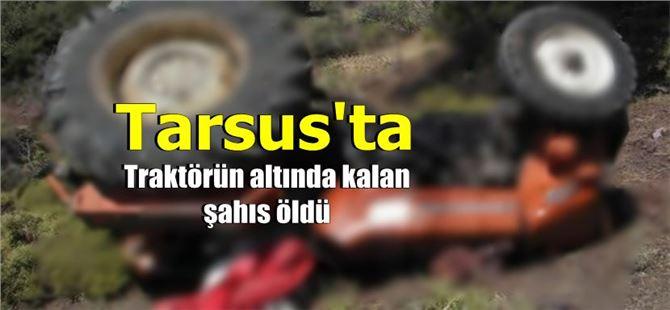 Tarsus'ta traktörün altında kalan şahıs yaşamını yitirdi
