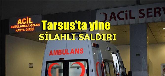 Tarsus'ta akşam saatlerinde silahlı saldırı, 1 kişi ağır yaralı