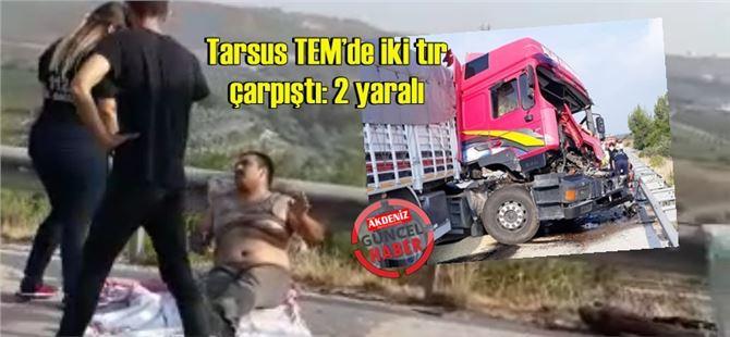 Tarsus TEM'de iki tır çarpıştı: 2 yaralı