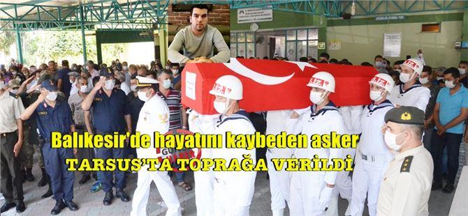 Balıkesir'de kaza kurşunuyla yaşamını yitiren asker Tarsus'ta toprağa verildi