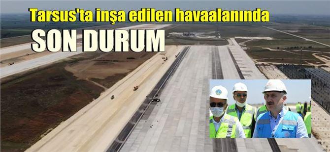 Tarsus'ta inşaatı süren havaalanı Türkiye'nin 2. büyüğü olacak