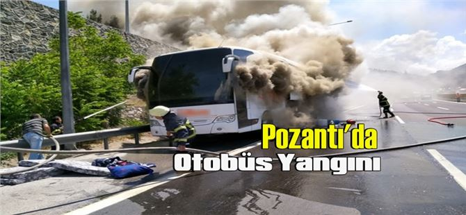 Pozantı'da seyir halindeki yolcu otobüsünde yangın