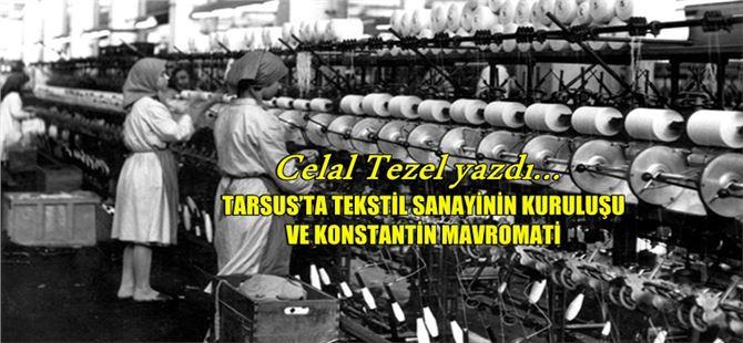 """Celal Tezel yazdı: """"Tarsus'ta Tekstil Sanayinin Kuruluşu ve Konstantin Mavromati"""""""