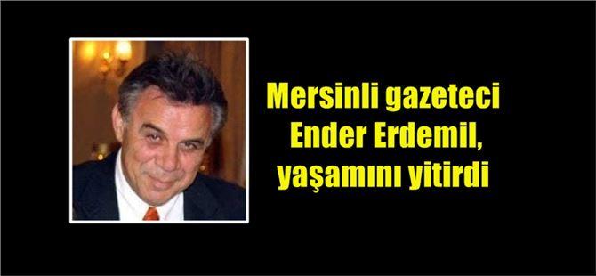 Mersinli gazeteci Ender Erdemil, yaşamını yitirdi