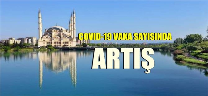 Bakan Koca açıkladı; Adana'da vaka sayısında artış var