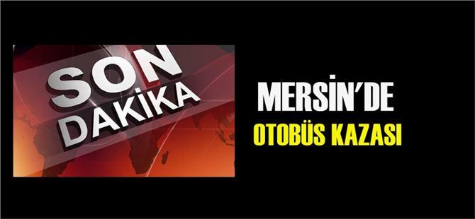Mersin'de askeri personelin içinde olduğu otobüs kaza yaptı