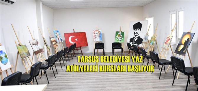 Tarsus Belediyesi Yaz Atölyeleri Kursları Başlıyor