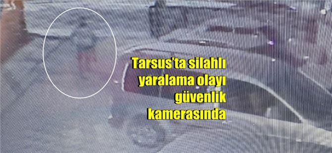 Tarsus'ta silahlı yaralama olayı güvenlik kamerasında