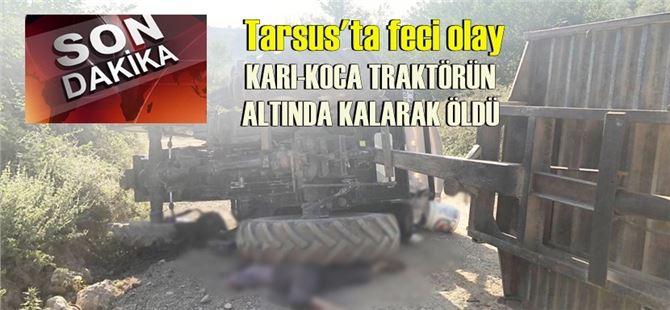 Tarsus'ta traktörün altında kalan karı-koca yaşamını yitirdi