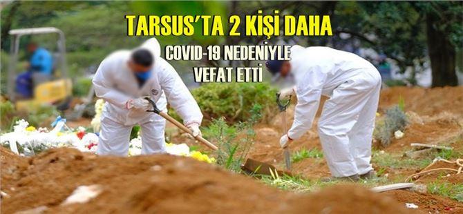 Tarsus'ta iki kişi daha COVID-19'dan yaşamını yitirdi
