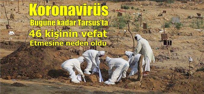 Tarsus'ta koronavirüs 46 vatandaşın ölümüne neden oldu