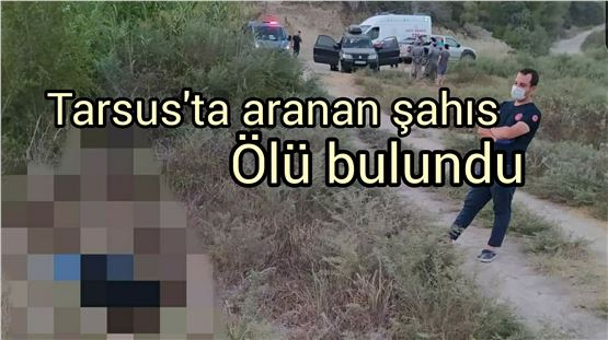 Tarsus'ta aranan genç adam ölü bulundu