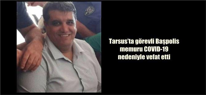 Tarsus'ta görevli Başpolis memuru COVID-19 nedeniyle vefat etti