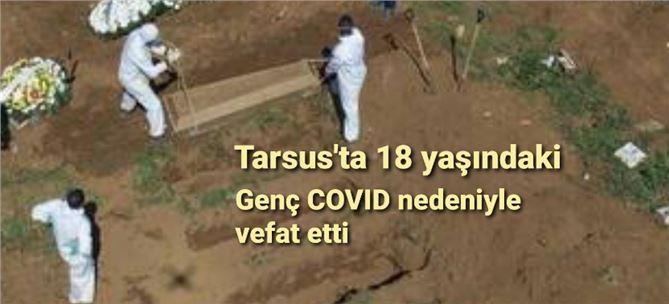 Tarsus'ta 18 yaşındaki genç kız COVID nedeniyle evinde vefat etti