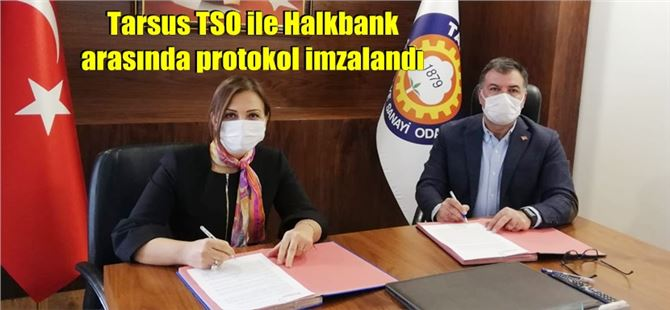 Tarsus TSO ile Halkbank arasında protokol imzalandı