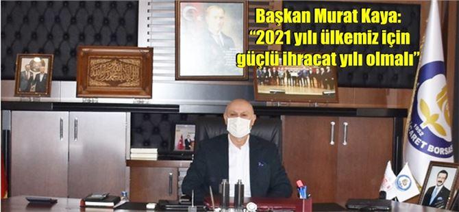 """Başkan Murat Kaya: """"2021 yılı ülkemiz için güçlü ihracat yılı olmalı"""""""