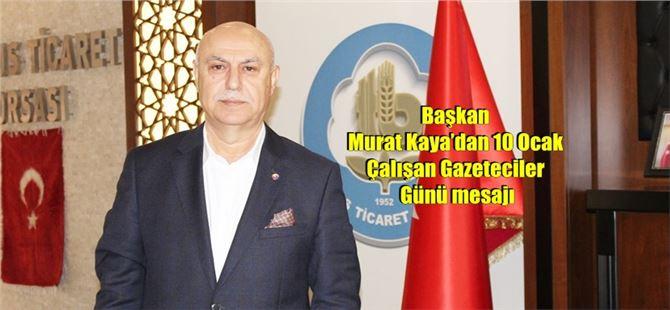 Başkan Murat Kaya'dan 10 Ocak Çalışan Gazeteciler Günü mesajı