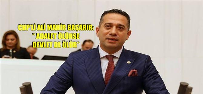 """CHP'li Ali Mahir Başarır: """"Adalet ölürse devlet de ölür"""""""