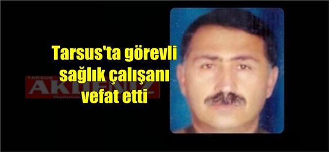 Tarsus Devlet Hastanesi çalışanlarından Rasim Güçlü, COVID nedeniyle vefat etti