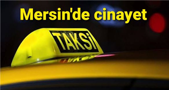 Mersin'de taksici cinayeti