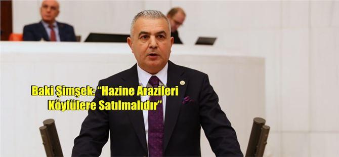 """Baki Şimşek: """"Hazine Arazileri Köylülere Satılmalıdır"""""""